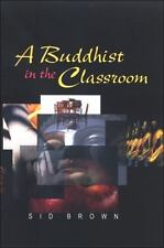 A Buddhist in the Classroom, Education, Buddhism, Sid Brown, Excellent, 2008-12-