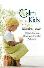 Calm Kids: Help Children Relax with Mindful Activities by Lorraine E. Murray...