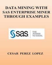 DATA MINING with SAS ENTERPRISE MINER through examples