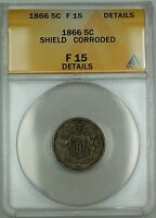 1866 Shield Nickel 5c Coin ANACS F-15 Details Corroded