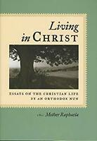 Living in Christ : Essays on the Christian Life by an Orthodox Nun Paperback