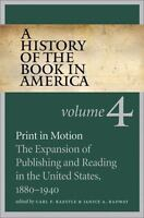 A HISTORY OF BOOK IN AMERICA: VOLUME 4: PRINT IN MOTION: - Hardcover *BRAND NEW*