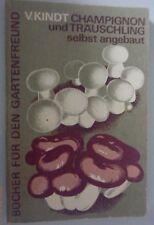 Champignon und Träuschling selbst angebaut -V.Kindt  Fachbuch