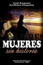 Mujeres Sin Historia by Jose Augusto Del Solar Cespedes (2012, Paperback)