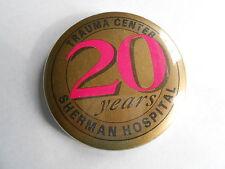 Cool Vintage Sherman Hospital Trauma Center 20 Year Anniversary Souvenir Pinback