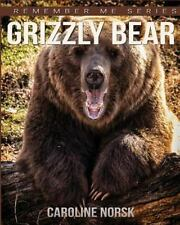 Grizzly Bear: Amazing Photos & Fun Facts Book About Grizzly Bear For Kids (Remem