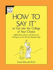 How to Say It to Get Into the College of Your Choice: Application, Essay, and In