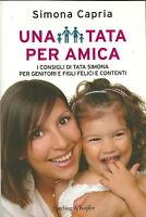 Una tata per amica - Simona Capria - Libro nuovo in Offerta!