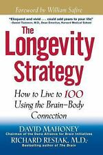 The Longevity Strategy : How to Live to 100 Using the Brain-Body Connection...