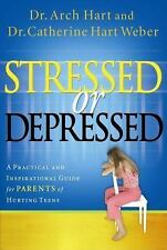 Stressed or Depressed : A Practical and Inspirational Guide for Parents of...