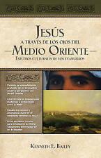 Jesús a través de los ojos del Medio Oriente: Estudios culturales de los Evangel