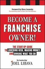 Become a Franchise Owner!: The Start-Up Guide to Lowering Risk, Making-ExLibrary