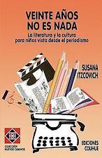 Veinte Anos No Es NADA: La Literatura y La Cultura Para Ninos Vista Desde El Per