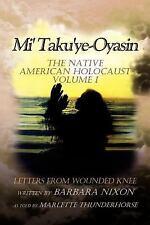Mi' Taku'ye-Oyasin : Letters from Wounded Knee by Barbara Nixon (2012,...