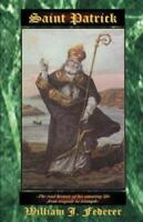 Saint Patrick : The Real History of His Amazing Life from Tragedy to Triumph