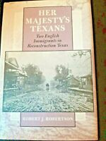 Her Majesty's Texans by Robert J. Robertson 1998 HB 1st Edition