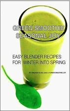 Green Smoothie Joy: Recipes for Living, Loving, and Juicing Green by Elias, Cres