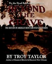 Beyond the Grave : The History of America's Haunted Cemeteries by Troy Taylor...