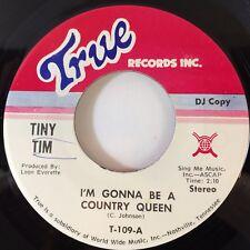 "TINY TIM~I'M GONNA BE A COUNTRY QUEEN / I AIN'T NO COWBOY(7"" True 109 DJ Copy)NM"