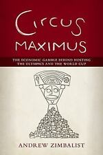 Circus Maximus : The Economic Gamble Behind Hosting the Olympics and the...