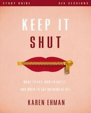 Keep It Shut : What to Say, How to Say It, and When to Say Nothing at All by...