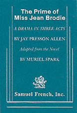 NEW The Prime of Miss Jean Brodie: A Drama in Three Acts by Jay Presson Allen