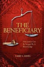 The Beneficiary : A Novel of How Justice Can Be Savaged by a Biased Judge by...
