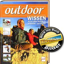 Ratgeber Outdoor-Wissen: Trekking, Abenteuer, Packlisten, Nahrung,Wetter, Campen