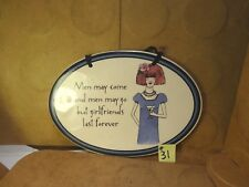 Men May Come and Men May Go But Girlfriends Last Forever Ceramic Sign (used/EUC)