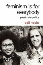 Feminism Is for Everybody : Passionate Politics: By Hooks, Bell