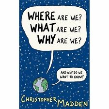 Where Are We, What Are We, Why Are We? by Christopher Madden (2009, Paperback)