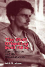 NEW The Most Offending Soul Alive: Tom Harrisson and His Remarkable Life