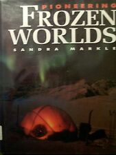 Pioneering Frozen Worlds : Polar Region Exploration by Sandra Markle (1996, HC)