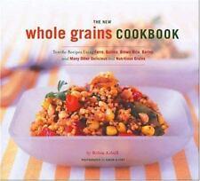 The New Whole Grains Cookbook: Terrific Recipes Using Farro,  Quinoa, Brown Rice