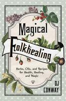 MAGICAL FOLKHEALING Herbs Oils & Recipes for Health & Magic Folk Healing Book