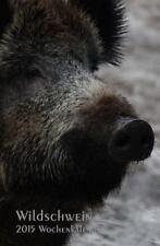 Wildschwein - 2015 Wochenkalender : Rechte Seite Kalender, Linke Seite...