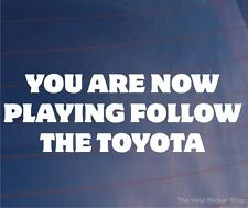 YOU ARE NOW PLAYING FOLLOW THE TOYOTA Funny JDM Car/Window/Bumper Sticker/Decal