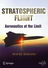 Stratospheric Flight : Aeronautics at the Limit by András Sóbester (2011,...