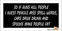 If Guns Kill People Pencils Miss Spell Word Vinyl Car Decal Sticker Helmet Decor