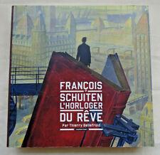 François SCHUITEN , l'horloger du rêve - Thierry Belfroid Casterman 2014