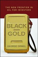 Black Gold : The New Frontier in Oil for Investors by George Orwel (hardcover)