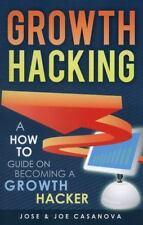 Casanova, Joe : Growth Hacking - A How To Guide On Becom