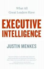 Executive Intelligence: What All Great Leaders Have, Menkes, Justin, Good Condit