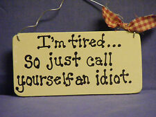 ": ""I'M TIRED.... SO JUST CALL YOURSELF AN IDIOT?"" W/RED HAT SIGN  2.5X5.5"""