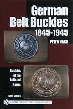 German Belt Buckles 1845-1945: Buckles of the Enlisted Soldiers by Peter Nash (Hardback, 2003)