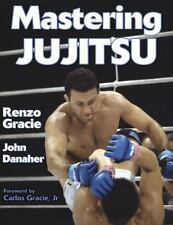 Mastering Jujitsu by John Danaher and Renzo Gracie (2003, Paperback) MMA
