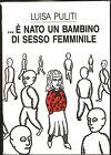 E' NATO UN BAMBINO DI SESSO FEMMINILE - Luisa Puliti - STAMPA ALTERNATIVA 1992