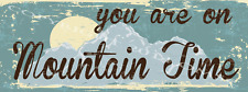 You Are On Mountain Time Metal Signs, Cabin Decor, Country Home, Mancave