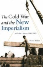 Cold War and the New Imperialism: A Global History, 1945-2005: By Henry Heller