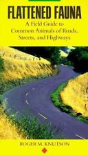 Flattened Fauna: A Field Guide to Common Animals of Roads, Streets and Highways
